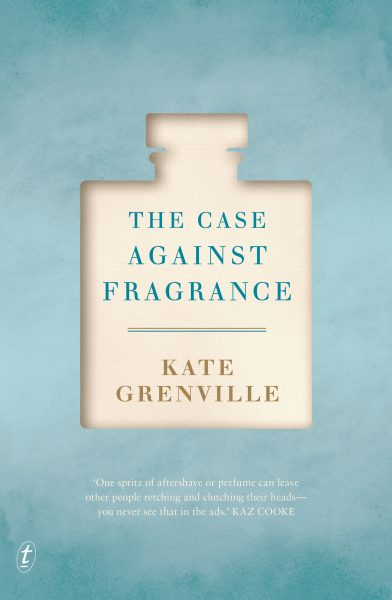 Book cover of Kate Grenville The Case Against Fragrance